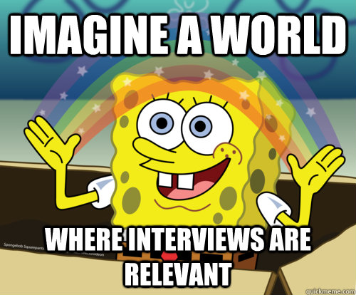 imagine a world...where interviews are relevant